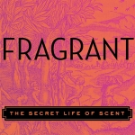 Scented Snippets New Book Review - Fragrant: The Secret Life of Scent by Mandy Aftel
