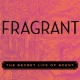 Fragrant: The Secret Life of Scent by Mandy Aftel