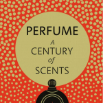 Lizzie Ostrom's New Book : Perfume, A Century of Scents